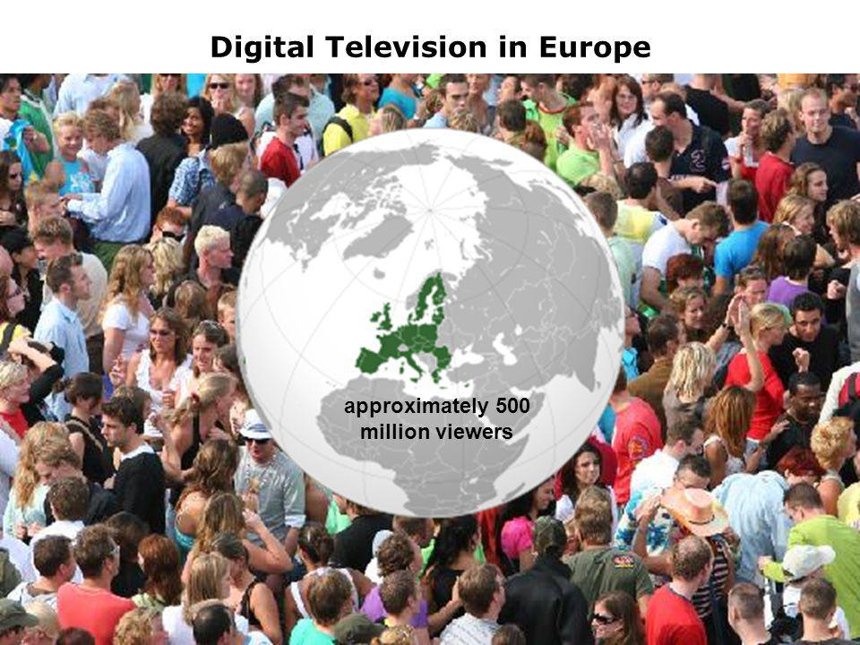 2 Digital Television in Europe approximately 500 million viewers