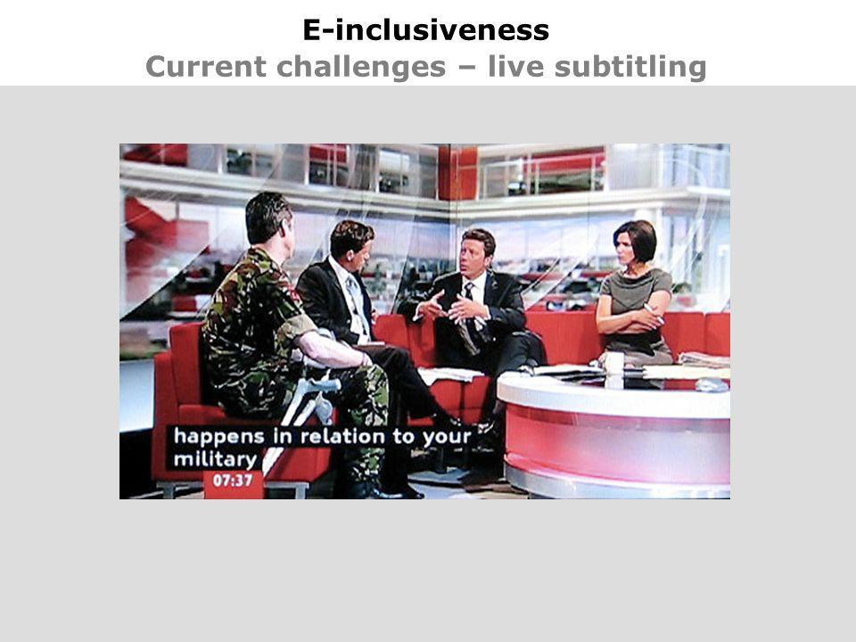 20 E-inclusiveness Current challenges – live subtitling