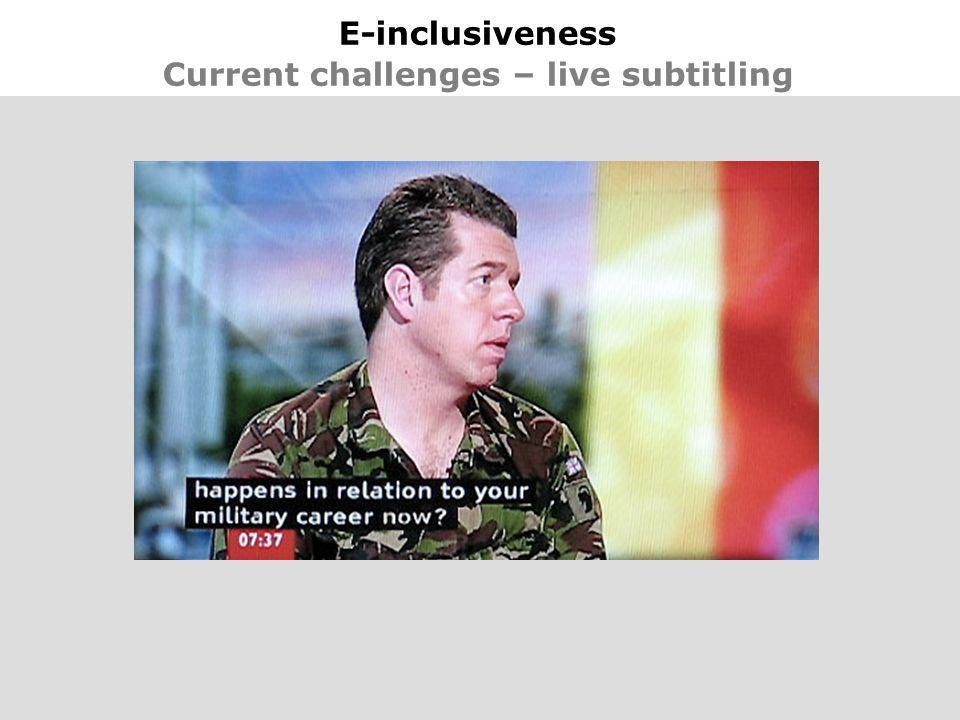 21 E-inclusiveness Current challenges – live subtitling