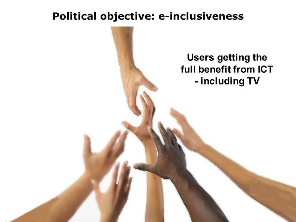 4 Political objective: e-inclusiveness Users getting the full benefit from ICT - including TV