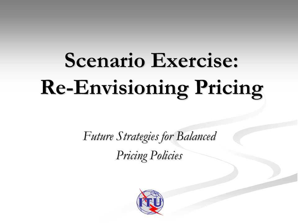 Future Strategies for Balanced Pricing Policies Scenario Exercise: Re-Envisioning Pricing