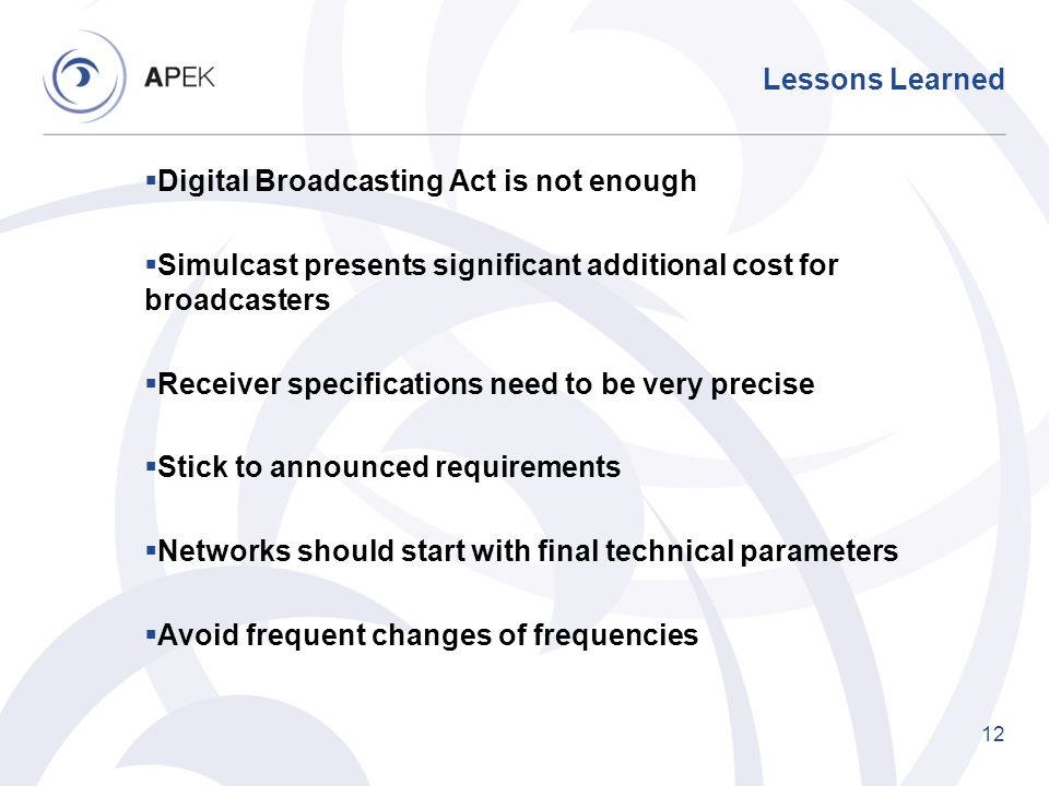 Lessons Learned Digital Broadcasting Act is not enough Simulcast presents significant additional cost for broadcasters Receiver specifications need to