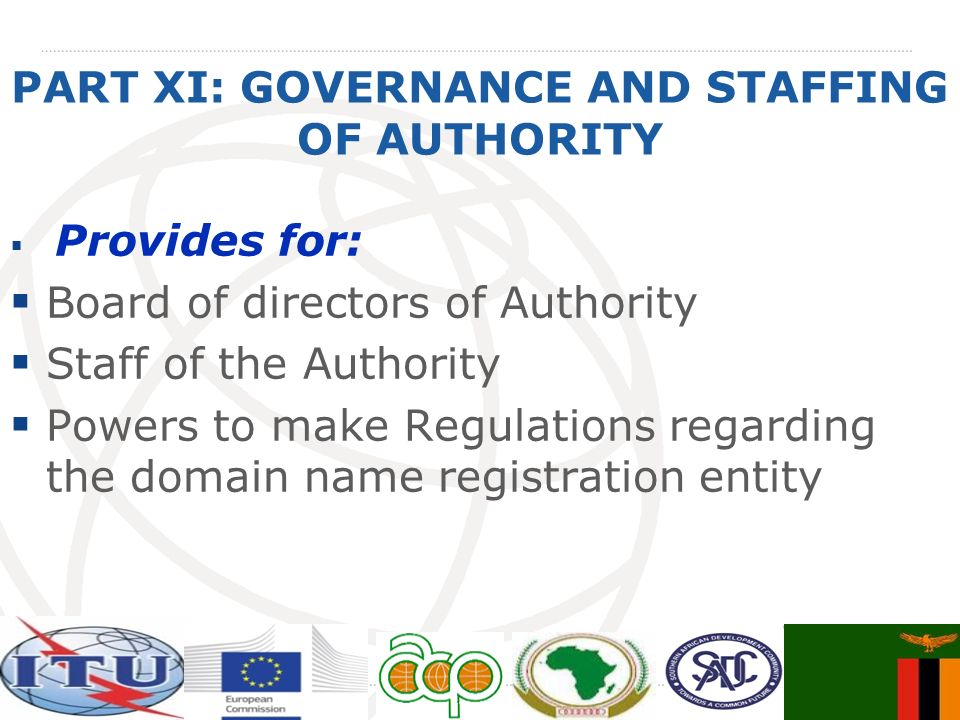 PART XI: GOVERNANCE AND STAFFING OF AUTHORITY Provides for: Board of directors of Authority Staff of the Authority Powers to make Regulations regarding the domain name registration entity
