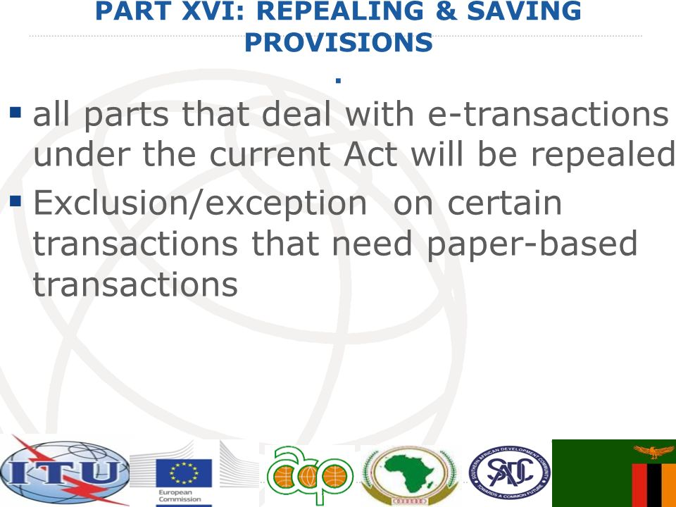 PART XVI: REPEALING & SAVING PROVISIONS. all parts that deal with e-transactions under the current Act will be repealed Exclusion/exception on certain