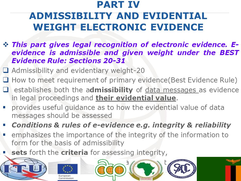 PART IV ADMISSIBILITY AND EVIDENTIAL WEIGHT ELECTRONIC EVIDENCE This part gives legal recognition of electronic evidence. E- evidence is admissible an