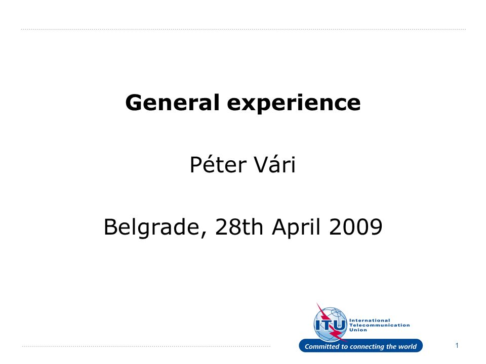 1 General experience Péter Vári Belgrade, 28th April 2009
