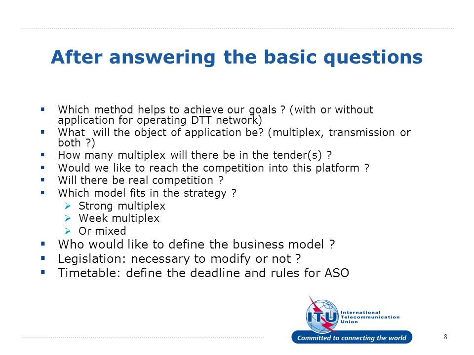 8 After answering the basic questions Which method helps to achieve our goals ? (with or without application for operating DTT network) What will the