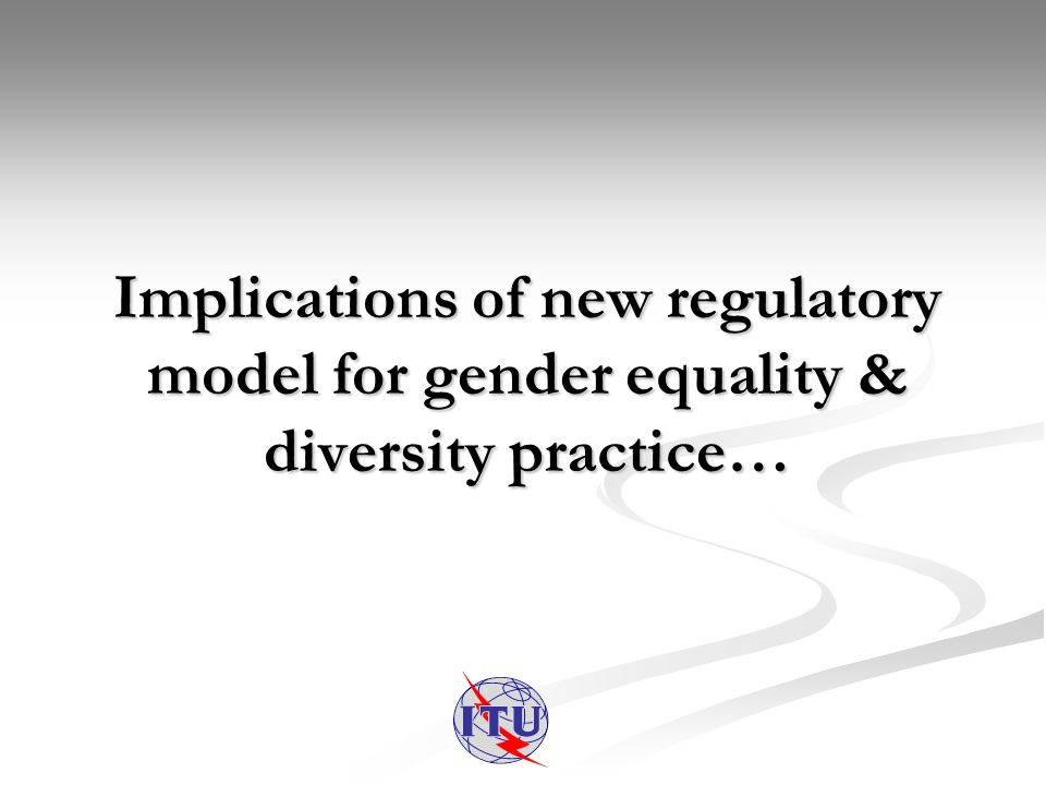 Implications of new regulatory model for gender equality & diversity practice…
