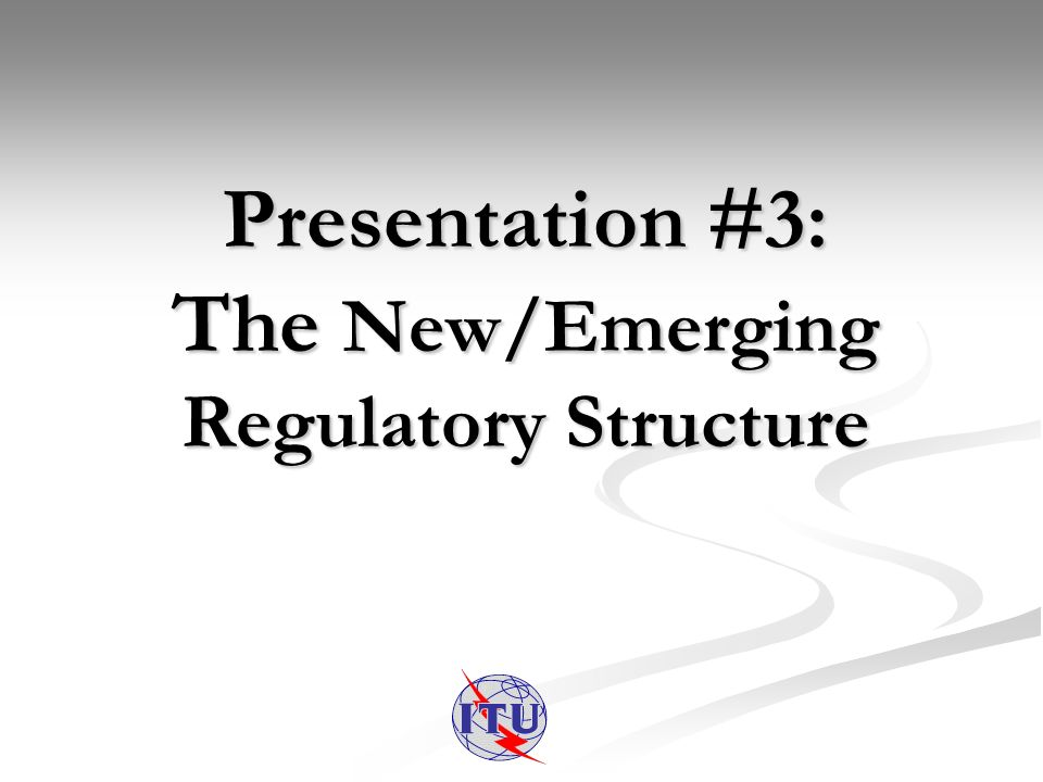 Presentation #3: The New/Emerging Regulatory Structure