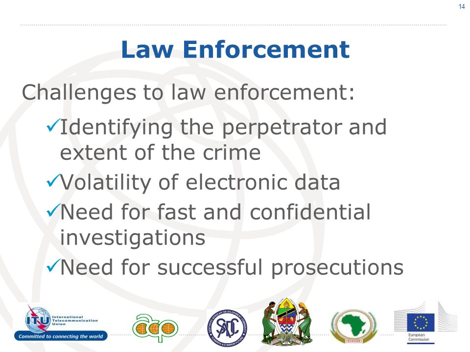 Law Enforcement Challenges to law enforcement: Identifying the perpetrator and extent of the crime Volatility of electronic data Need for fast and confidential investigations Need for successful prosecutions 14
