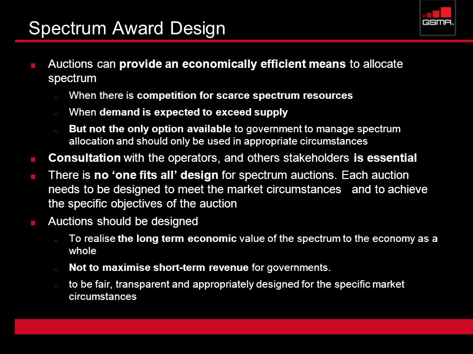 Spectrum Award Design Auctions can provide an economically efficient means to allocate spectrum – When there is competition for scarce spectrum resour