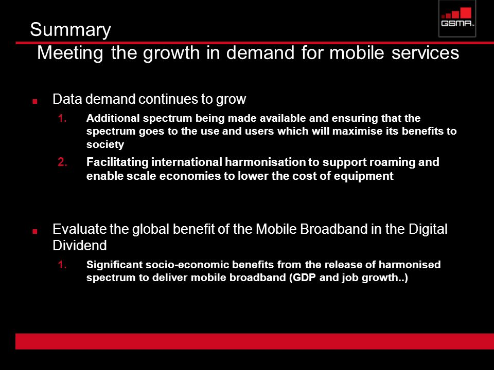 Summary Meeting the growth in demand for mobile services Data demand continues to grow 1.Additional spectrum being made available and ensuring that th