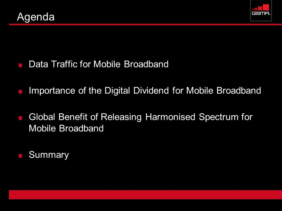 Agenda Data Traffic for Mobile Broadband Importance of the Digital Dividend for Mobile Broadband Global Benefit of Releasing Harmonised Spectrum for M