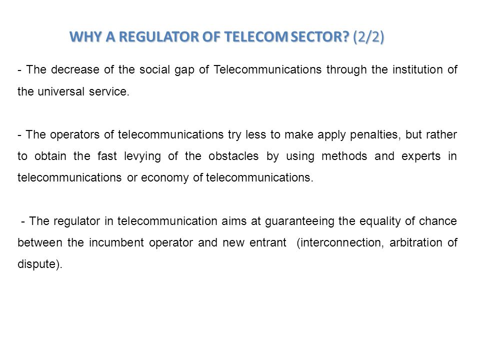 - The decrease of the social gap of Telecommunications through the institution of the universal service. - The operators of telecommunications try les