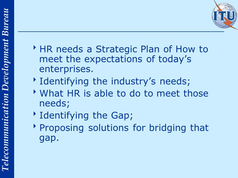 Telecommunication Development Bureau HR needs a Strategic Plan of How to meet the expectations of todays enterprises.