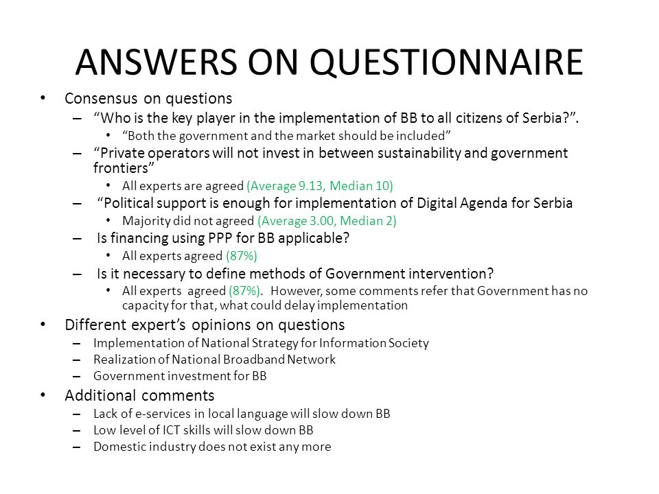 ANSWERS ON QUESTIONNAIRE Consensus on questions – Who is the key player in the implementation of BB to all citizens of Serbia?. Both the government an