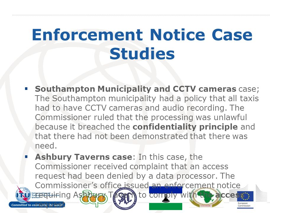 Enforcement Notice Case Studies Southampton Municipality and CCTV cameras case; The Southampton municipality had a policy that all taxis had to have CCTV cameras and audio recording.