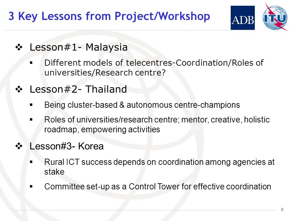 3 Key Lessons from Project/Workshop Lesson#1- Malaysia Different models of telecentres-Coordination/Roles of universities/Research centre.