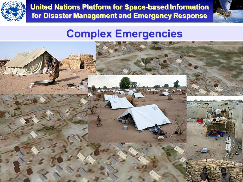 United Nations Platform for Space-based Information for Disaster Management and Emergency Response Workshop on the Role of Remote Sensing in Disaster Management – Geneva, Switzerland – Dec 2007 Complex Emergencies