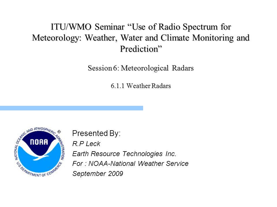 22 In the ITU, Meteorological Radars fall under the Radiodetermination Service ITU Working Party 5B (WP 5B) is responsible for Meteorological Radars.