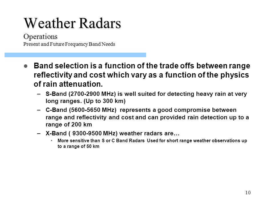 Band selection is a function of the trade offs between range reflectivity and cost which vary as a function of the physics of rain attenuation. –S-Ban