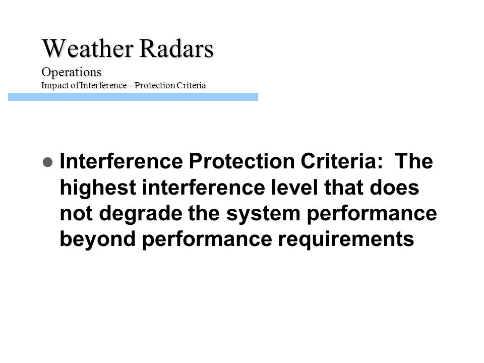 Interference Protection Criteria: The highest interference level that does not degrade the system performance beyond performance requirements Weather