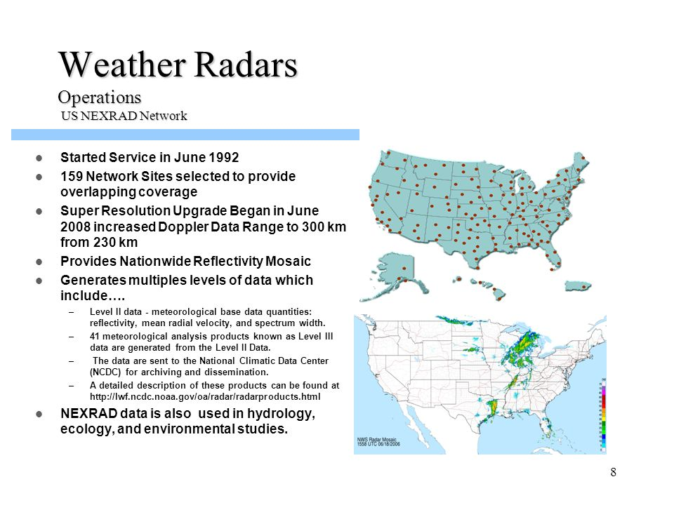 9 Weather Radars Operations European Network (OPERA – Operational Program for the Exchange of weather RAdar information) 150 Weather Radars Supported Within the OPERA Network Approximately 100 Doppler Radars Dual-Polarization is becoming the operational standard.