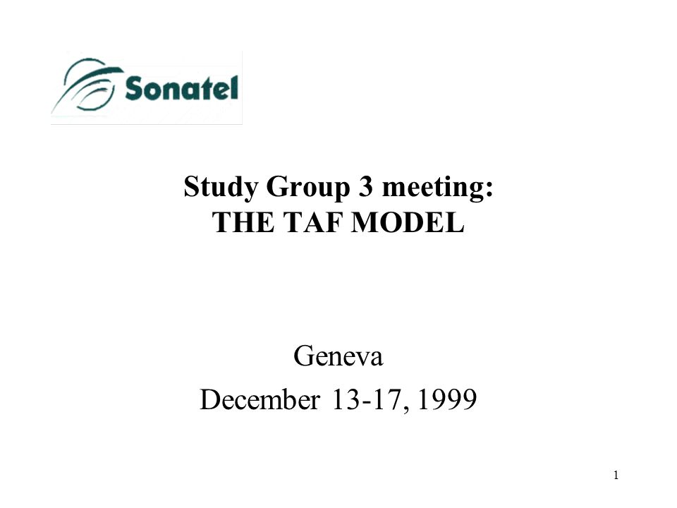 1 Study Group 3 meeting: THE TAF MODEL Geneva December 13-17, 1999
