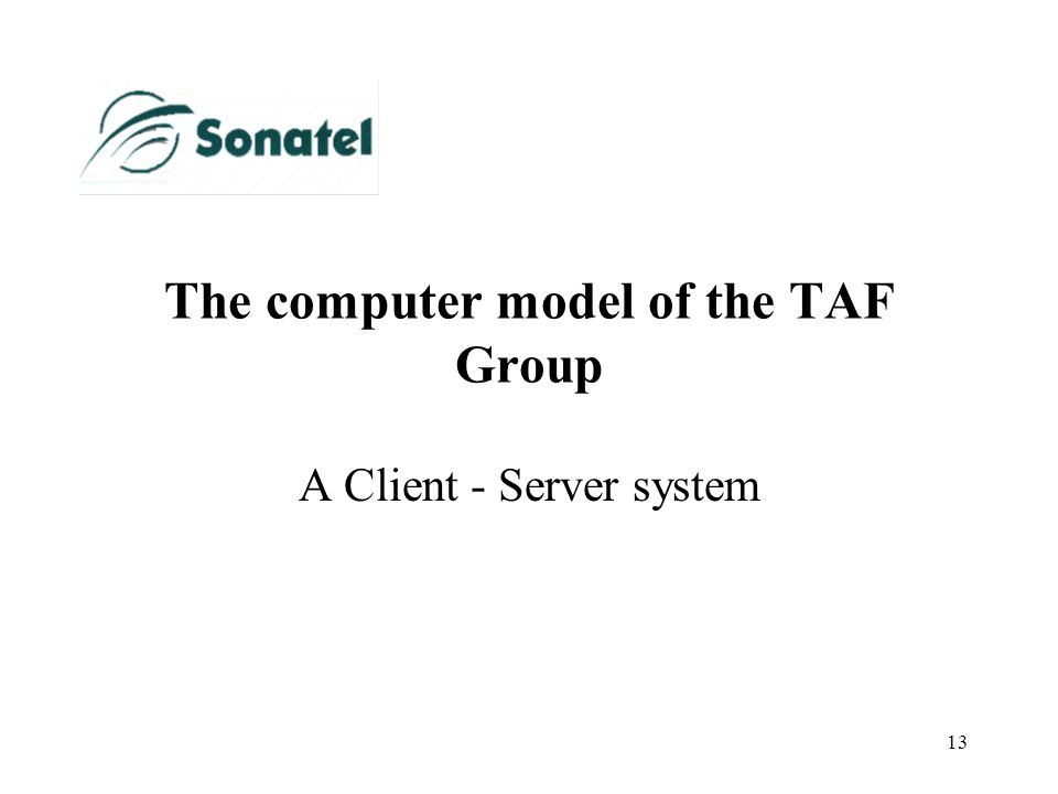 13 The computer model of the TAF Group A Client - Server system