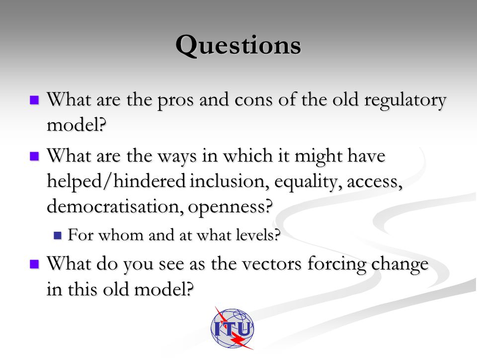 Questions What are the pros and cons of the old regulatory model.