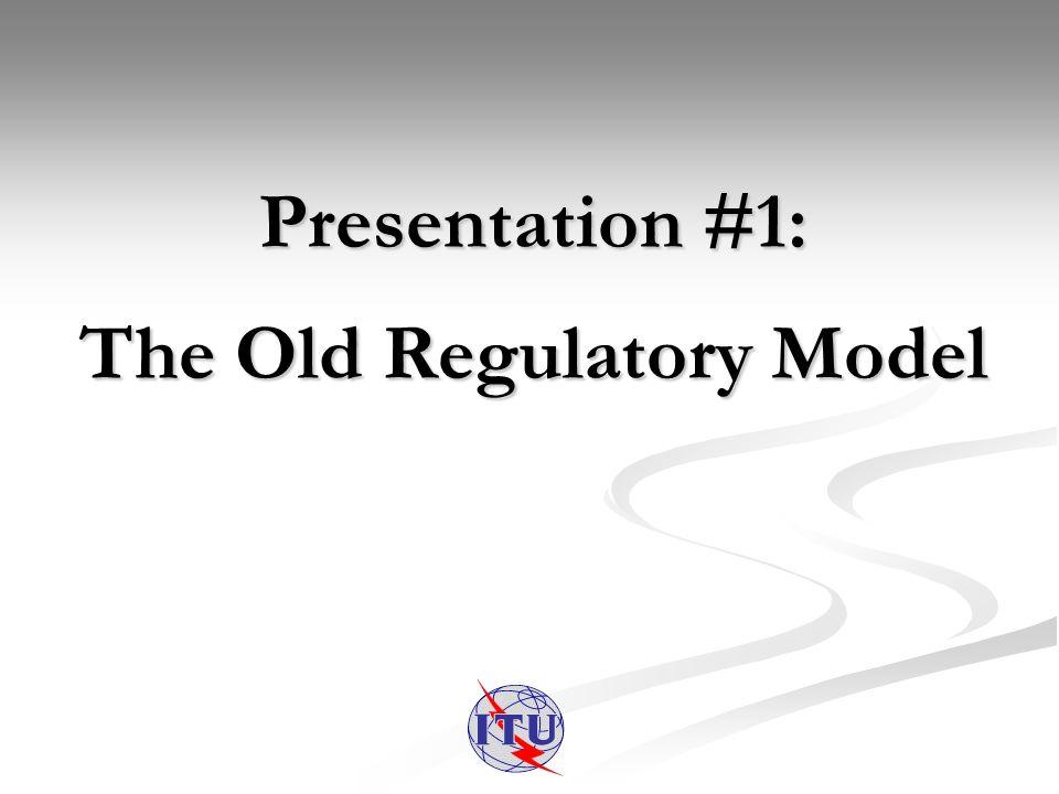 Presentation #1: The Old Regulatory Model