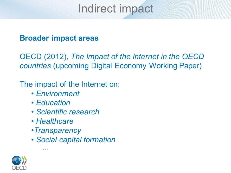 Indirect impact Broader impact areas OECD (2012), The Impact of the Internet in the OECD countries (upcoming Digital Economy Working Paper) The impact