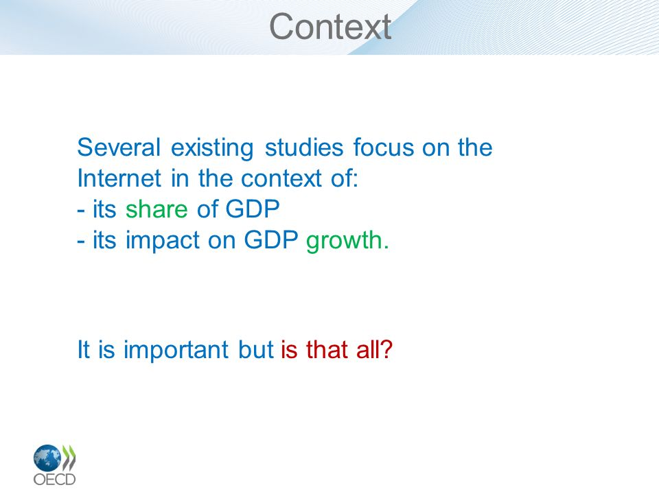 Several existing studies focus on the Internet in the context of: - its share of GDP - its impact on GDP growth. It is important but is that all?