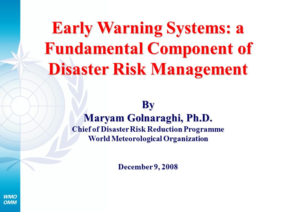 Early Warning Systems: a Fundamental Component of Disaster Risk Management By Maryam Golnaraghi, Ph.D.