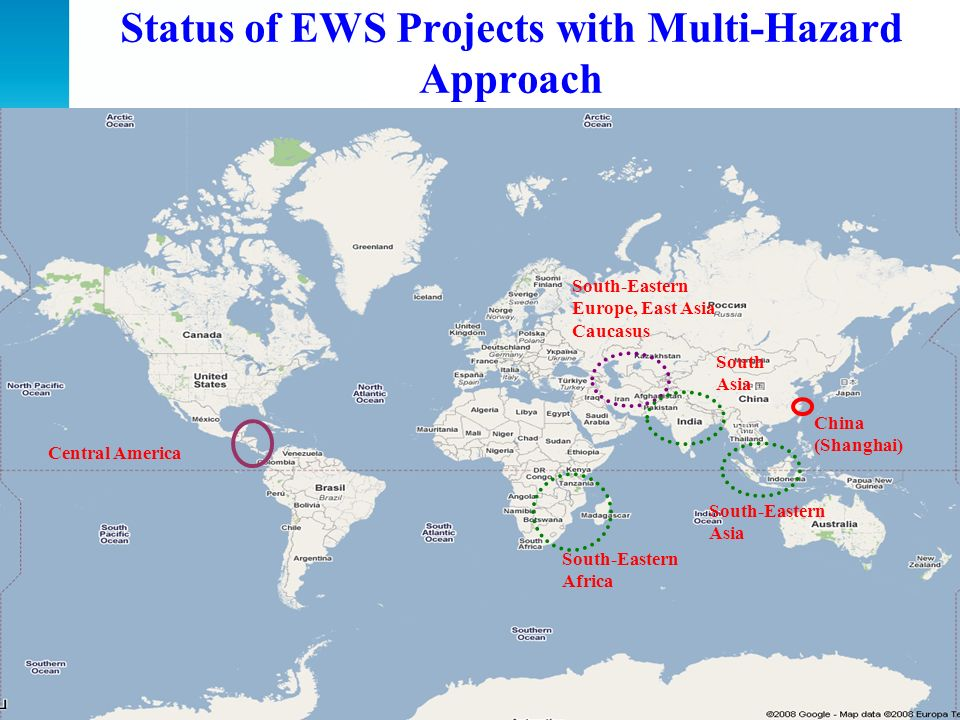 Status of EWS Projects with Multi-Hazard Approach Central America South-Eastern Africa South-Eastern Europe, East Asia Caucasus China (Shanghai) South