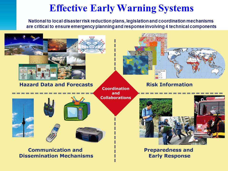 Effective Early Warning Systems National to local disaster risk reduction plans, legislation and coordination mechanisms are critical to ensure emerge