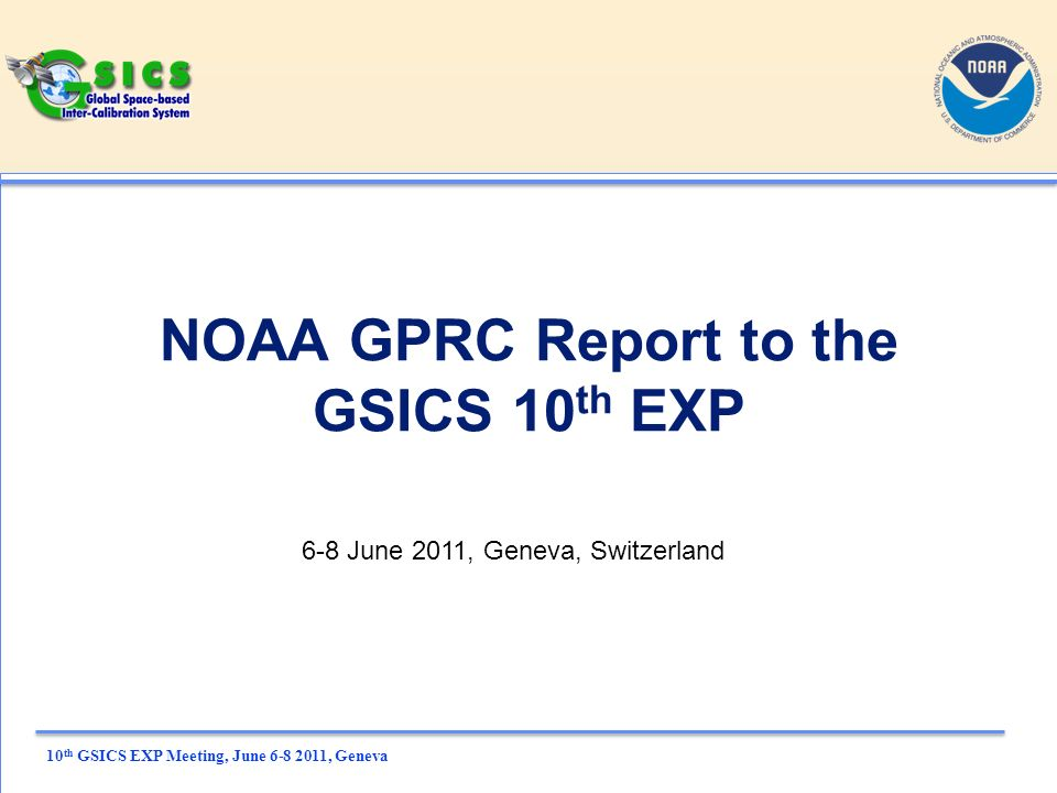 10 th GSICS EXP Meeting, June , Geneva NOAA GPRC Report to the GSICS 10 th EXP 6-8 June 2011, Geneva, Switzerland