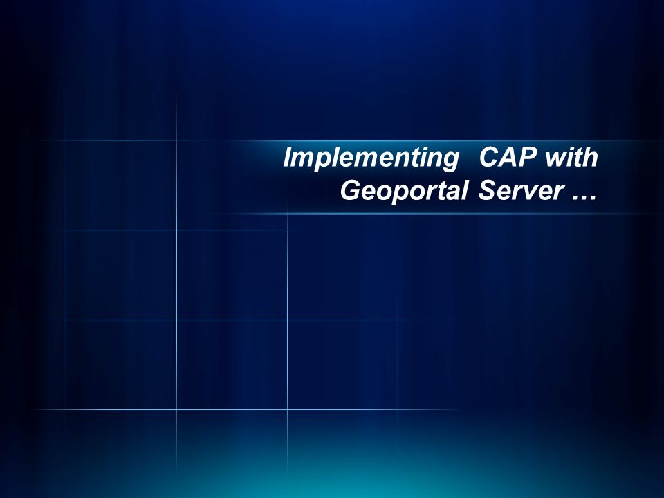 Implementing CAP with Geoportal Server …