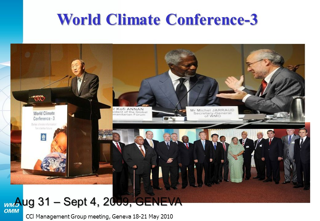 WCC-3 High-level Declaration (approved on 3 September 2009) DO 1 We, Heads of State and Government, Ministers and Heads of Delegation present at the High-level Segment of the World Climate Conference-3 (WCC-3) in Geneva, noting the findings of the Expert Segment of the Conference; OP 1 Decide to establish a Global Framework for Climate Services (hereafter referred to as the Framework) to strengthen production, availability, delivery and application of science-based climate prediction and services; OP 2 Request the Secretary-General of WMO to convene within four months of the adoption of the Declaration an intergovernmental meeting of member states of the WMO to approve the terms of reference and to endorse the composition of a task force of high-level, independent advisors to be appointed by the Secretary-General of the WMO with due consideration to expertise, geographical and gender balance; OP 3 Decide that the task force will, after wide consultation with governments, partner organizations and relevant stakeholders, prepare a report, including recommendations on proposed elements of the Framework, to the Secretary- General of WMO within 12 months of the task force being set up.