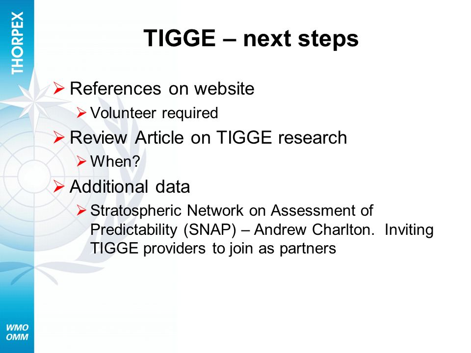 TIGGE – next steps References on website Volunteer required Review Article on TIGGE research When? Additional data Stratospheric Network on Assessment