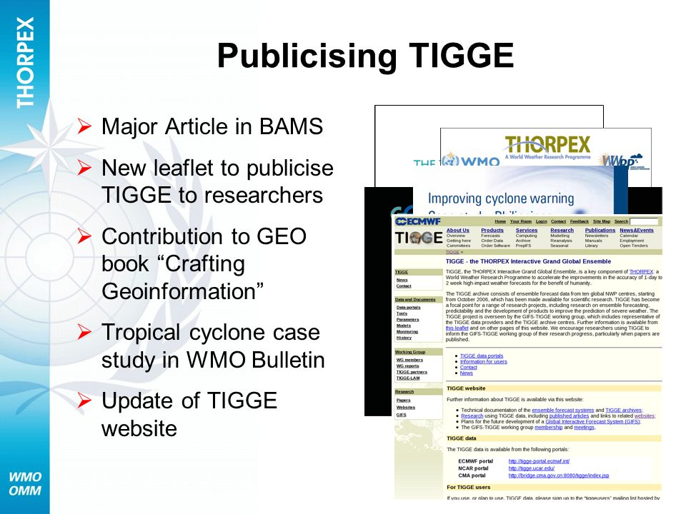 Publicising TIGGE Major Article in BAMS New leaflet to publicise TIGGE to researchers Contribution to GEO book Crafting Geoinformation Tropical cyclon