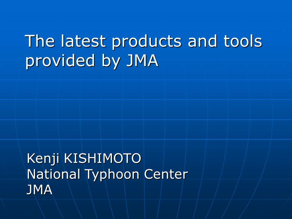 The latest products and tools provided by JMA Kenji KISHIMOTO National Typhoon Center JMA