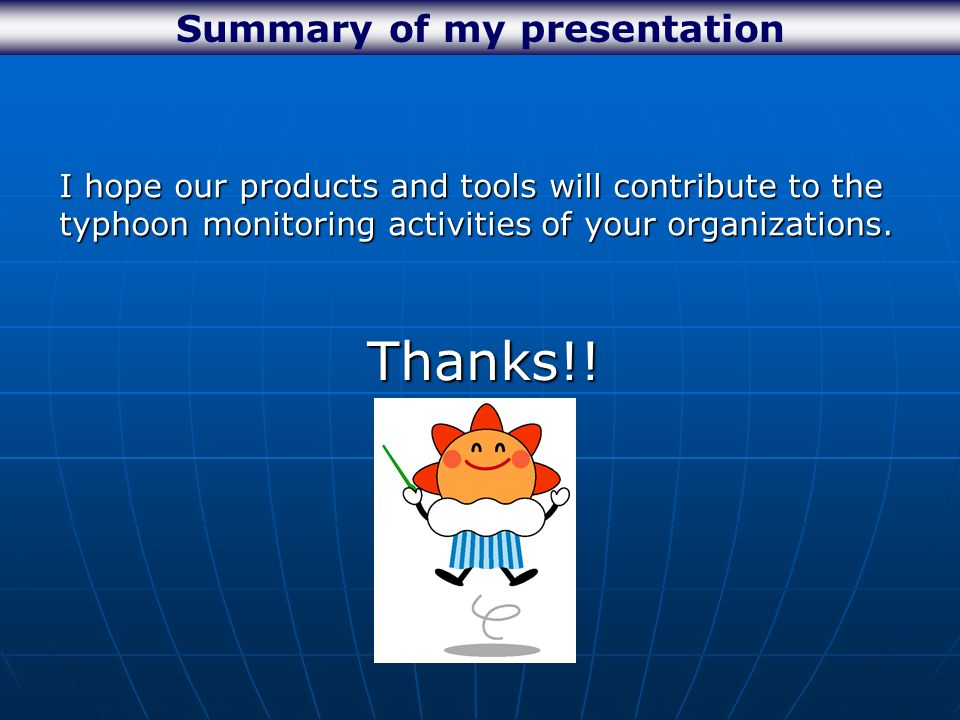 Summary of my presentation I hope our products and tools will contribute to the typhoon monitoring activities of your organizations.