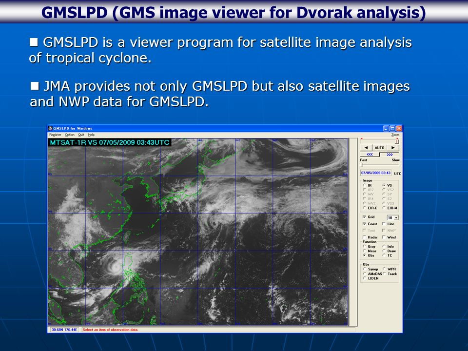 GMSLPD (GMS image viewer for Dvorak analysis) GMSLPD is a viewer program for satellite image analysis of tropical cyclone.