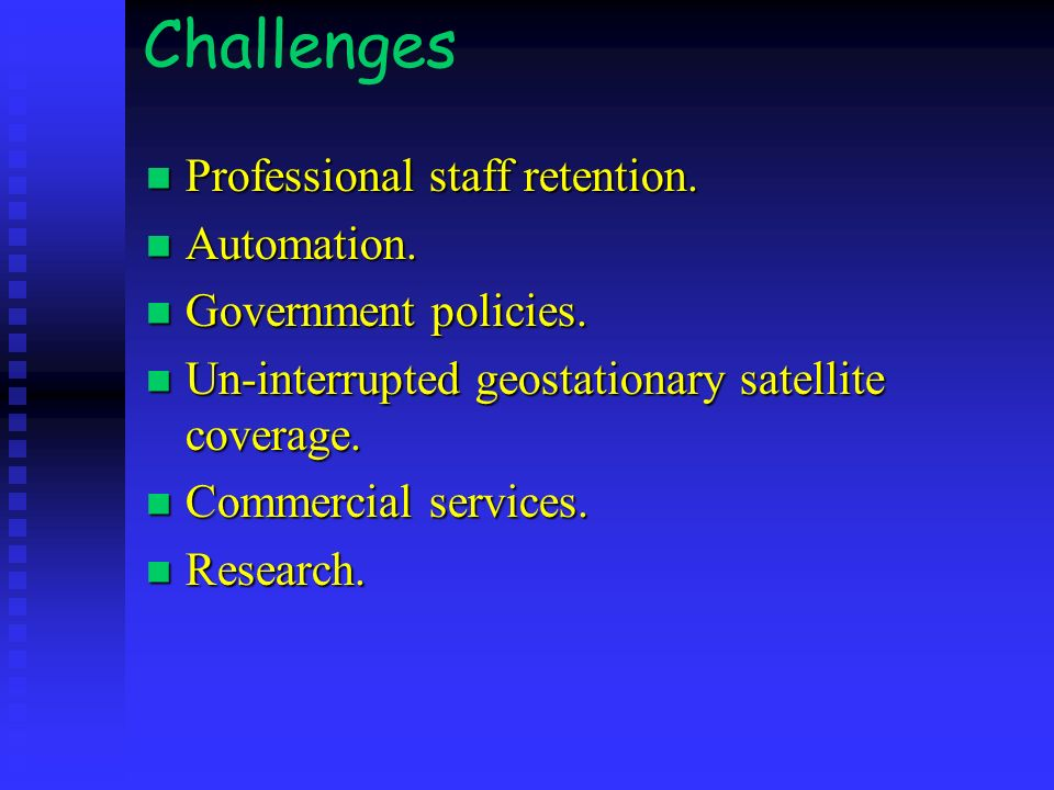 Challenges Professional staff retention. Professional staff retention. Automation. Automation. Government policies. Government policies. Un-interrupte
