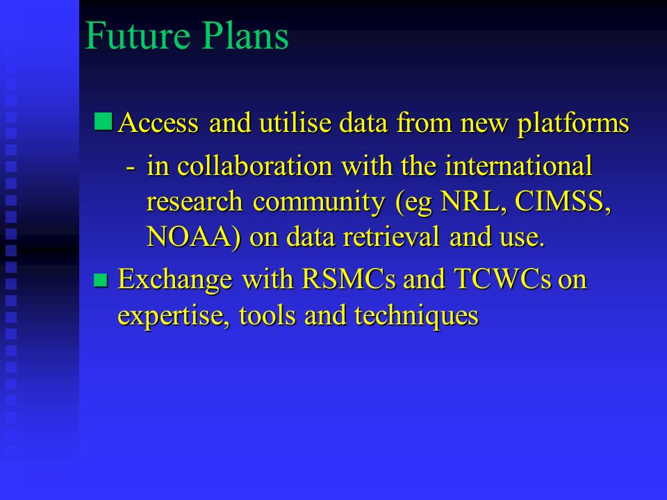 Future Plans Access and utilise data from new platforms Access and utilise data from new platforms -in collaboration with the international research c