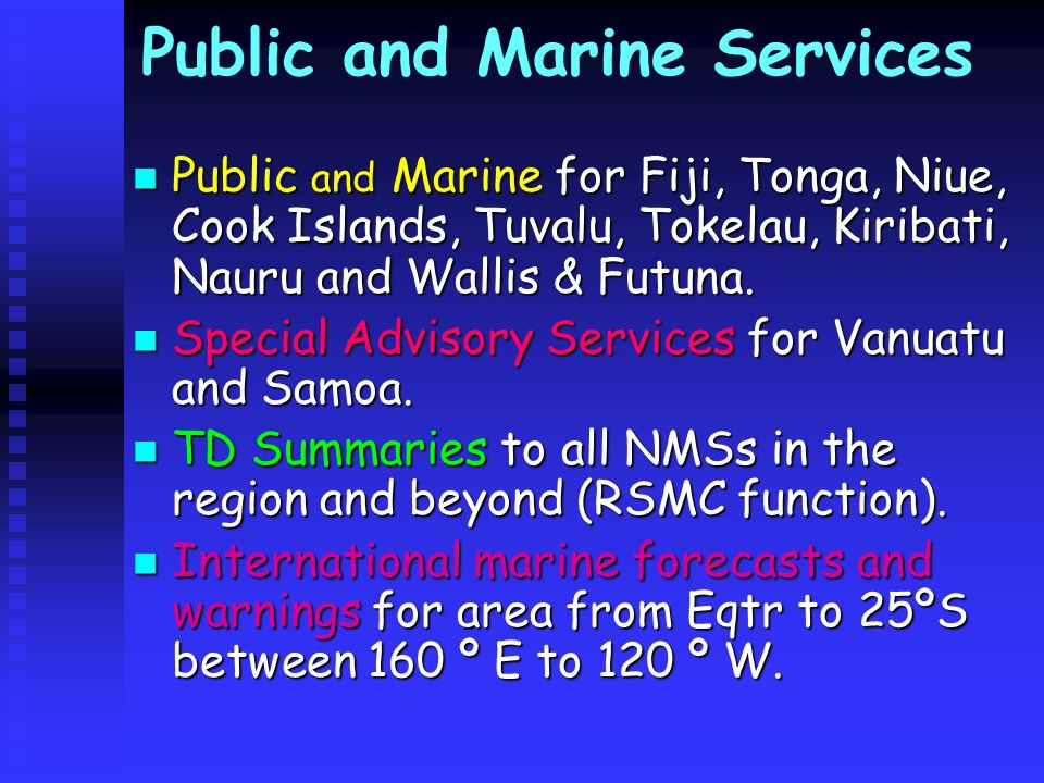 Public and Marine Services Public and Marine for Fiji, Tonga, Niue, Cook Islands, Tuvalu, Tokelau, Kiribati, Nauru and Wallis & Futuna. Public and Mar