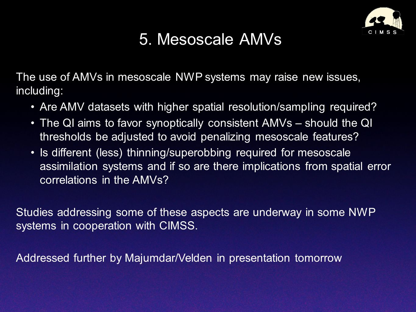 5. Mesoscale AMVs The use of AMVs in mesoscale NWP systems may raise new issues, including: Are AMV datasets with higher spatial resolution/sampling r