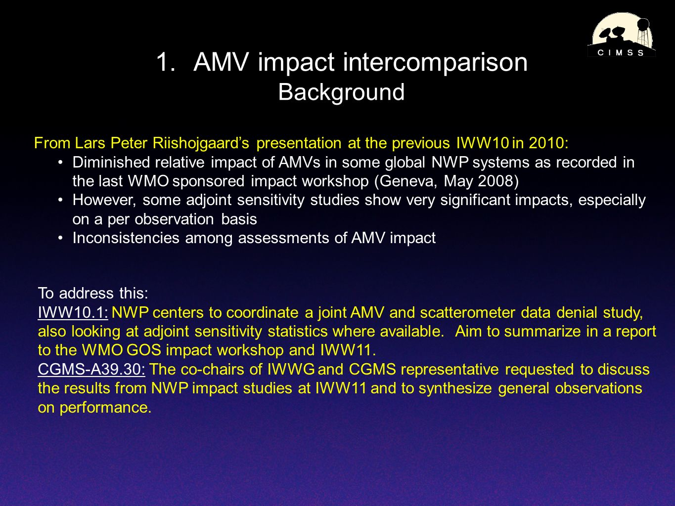 1.AMV impact intercomparison Background From Lars Peter Riishojgaards presentation at the previous IWW10 in 2010: Diminished relative impact of AMVs i