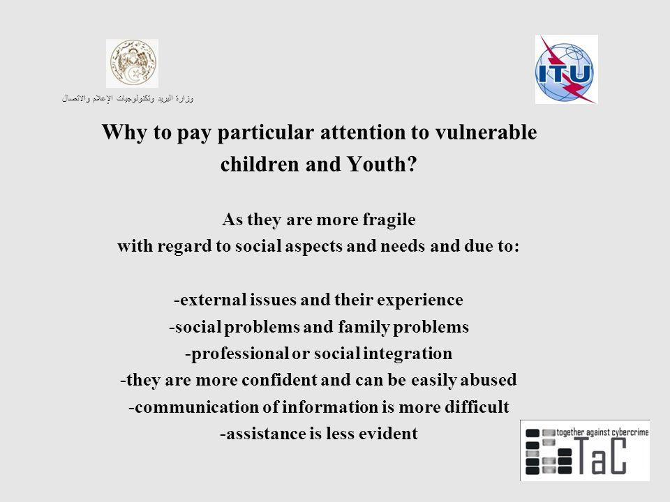 وزارة البريد وتكنولوجيات الإعلام والاتصال Why to pay particular attention to vulnerable children and Youth? As they are more fragile with regard to so